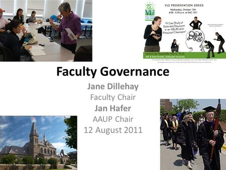 Faculty Governance Jane Dillehay Faculty Chair Jan Hafer AAUP Chair 12 August 2011.
