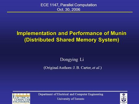 Implementation and Performance of Munin (Distributed Shared Memory System) Dongying Li Department of Electrical and Computer Engineering University of.