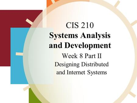 CIS 210 Systems Analysis and Development Week 8 Part II Designing Distributed and Internet Systems,