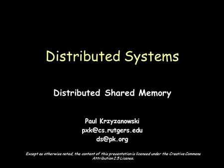 Page 1 Distributed Shared Memory Paul Krzyzanowski  Distributed Systems Except as otherwise noted, the content of this presentation.