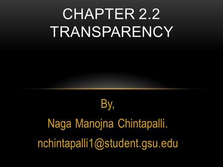 By, Naga Manojna Chintapalli. CHAPTER 2.2 TRANSPARENCY.