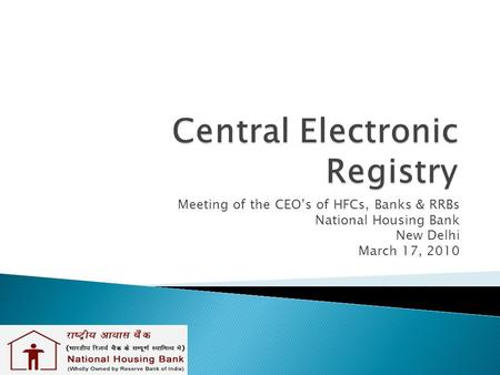 Meeting of the CEO's of HFCs, Banks & RRBs National Housing Bank New Delhi March 17, 2010.