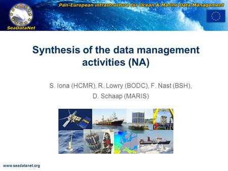 OBSERVATIONS & PRÉVISIONS CÔTIÈRES www.seadatanet.org Synthesis of the data management activities (NA) S. Iona (HCMR), R. Lowry (BODC), F. Nast (BSH),