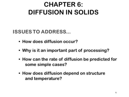 ISSUES TO ADDRESS... How does diffusion occur? Why is it an important part of processing? How can the rate of diffusion be predicted for some simple cases?