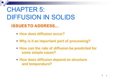 1 ISSUES TO ADDRESS... How does diffusion occur? Why is it an important part of processing? How can the rate of diffusion be predicted for some simple.