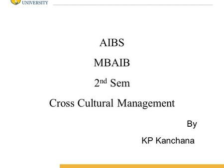 Amity International Business School AIBS MBAIB 2 nd Sem Cross Cultural Management By KP Kanchana.