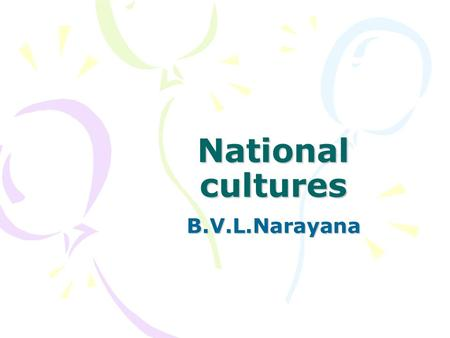 National cultures B.V.L.Narayana. Definitions This is based on studies conducted by Hofstede –Culture is defined as (Kluckhons 1951) Patterned way of.