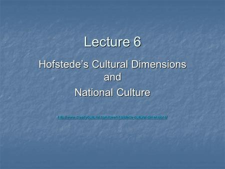 Lecture 6 Hofstede's Cultural Dimensions and National Culture