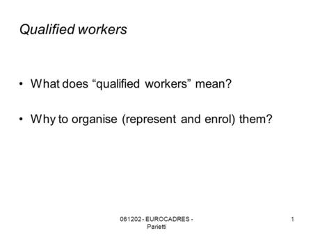 "061202 - EUROCADRES - Parietti 1 Qualified workers What does ""qualified workers"" mean? Why to organise (represent and enrol) them?"