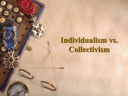 Individualism vs. Collectivism. 1. What is individualism? more self-centered and emphasize mostly on their individual goals. Individualism is the moral.