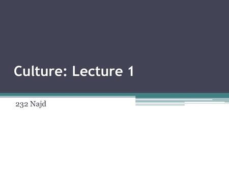 Culture: Lecture 1 232 Najd. Defining Cultures and Identities, Chapter 1, SAGE Publications,