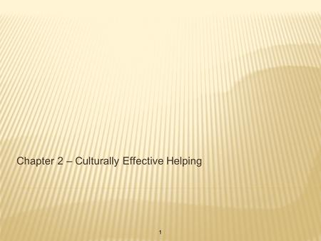 Chapter 2 – Culturally Effective Helping 1. 4 ATTRIBUTES FOR CRISIS WORKERS Self knowledge and awareness of biases Knowledge about the status and cultures.