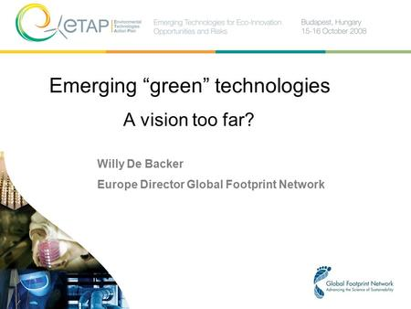 "Emerging ""green"" technologies Willy De Backer Europe Director Global Footprint Network A vision too far?"