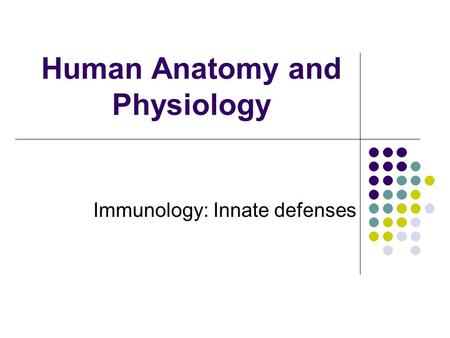 Human Anatomy and Physiology Immunology: Innate defenses.