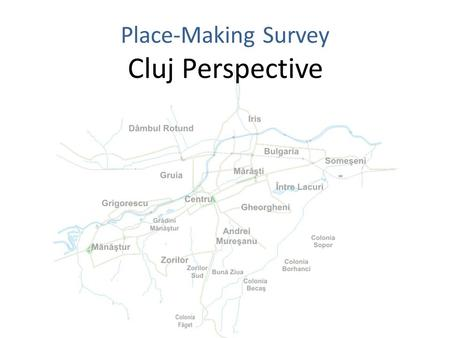 Place-Making Survey Cluj Perspective. Data sources Survey of homes -MSU questionnaire - in eleven neighbourhoods in Cluj sold between 1989 - 2012. 677.