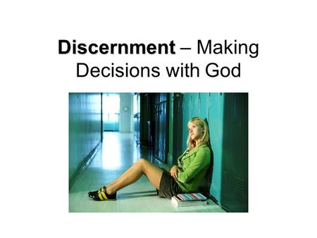 Discernment Discernment – Making Decisions with God.