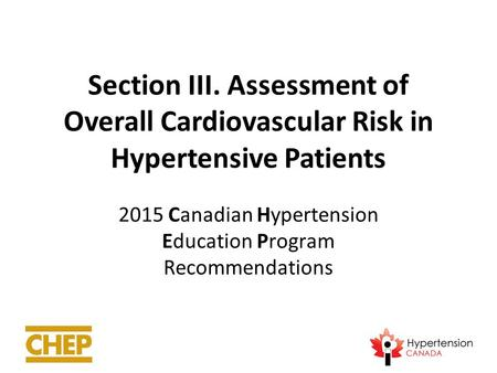 Section III. Assessment of Overall Cardiovascular Risk in Hypertensive Patients 2015 Canadian Hypertension Education Program Recommendations.