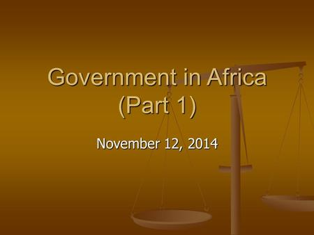 Government in Africa (Part 1) November 12, 2014. Ways that Government systems distribute power There are 3 different ways that governments can distribute.