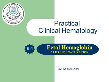 Practical Clinical Hematology Fetal Hemoglobin ALKALI DENATURATION By: Wael Al Laithi.