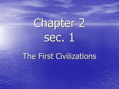 Chapter 2 sec. 1 The First Civilizations. Ancient Nile Kingdoms Many parts of the world contributed to the Nile Civilization Many parts of the world contributed.