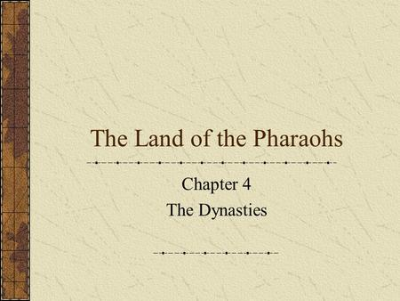 The Land of the Pharaohs Chapter 4 The Dynasties.