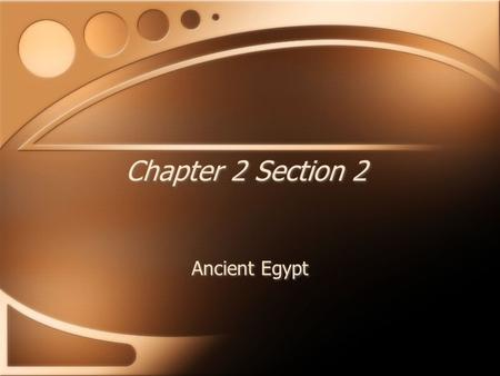 Chapter 2 Section 2 Ancient Egypt I. The Impact of the Nile A. The Nile is the longest river in the world 1. Runs over 4000 miles 2. The North part is.