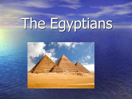 The Egyptians. When the Egyptians were around. When the Egyptians were around.  The Egyptians were around at 7500BCE.  At that time there were many.