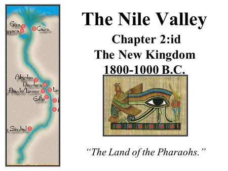 "The Nile Valley Chapter 2:id The New Kingdom 1800-1000 B.C. ""The Land of the Pharaohs."""