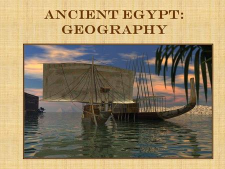 Ancient Egypt: Geography