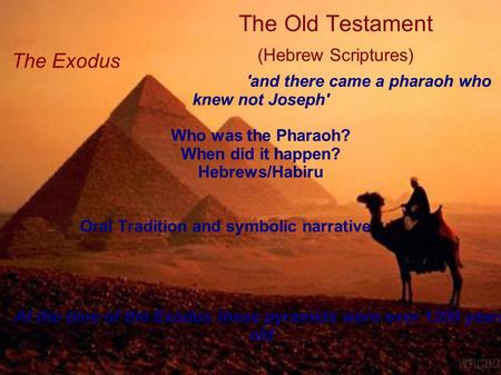 The Old Testament (Hebrew Scriptures) The Exodus 'and there came a pharaoh who knew not Joseph' Who was the Pharaoh? When did it happen? Hebrews/Habiru.