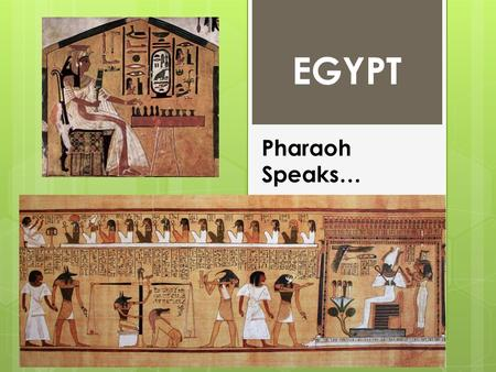 Pharaoh Speaks… EGYPT. Pharaoh Khufu (Pyramid Builder)