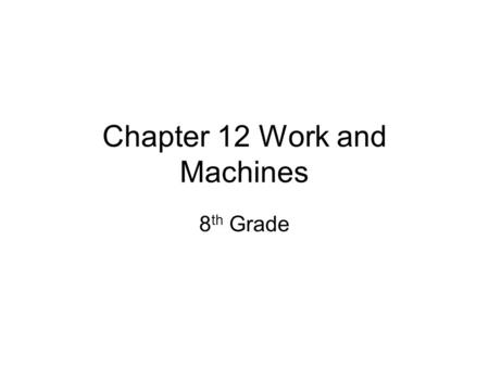 Chapter 12 Work and Machines 8 th Grade. Section 1- What is Work? What example of work can you think of? –Lifting your backpack –Taking your books out.