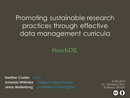 Promoting sustainable research practices through effective data management curricula Heather Coates | IUPUI Amanda Whitmire | Oregon State University Jenny.