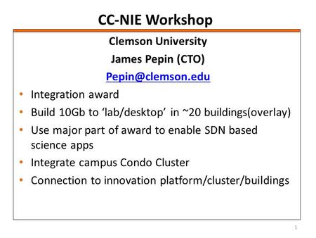 CC-NIE Workshop Clemson University James Pepin (CTO) Integration award Build 10Gb to 'lab/desktop' in ~20 buildings(overlay) Use major.