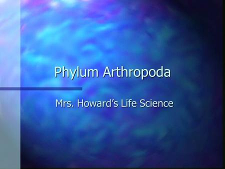 Phylum Arthropoda Mrs. Howard's Life Science. Arthropoda - Characteristics Arthropods are a diverse group characterized by: n An Exoskeleton n Jointed.