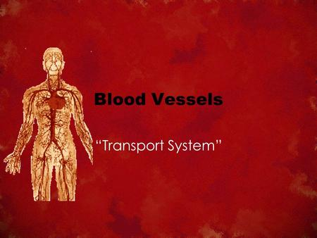 "Blood Vessels ""Transport System"". Arteries Always carry blood away from the heart. The blood is always oxygenated except in the pulmonary artery. Arterioles."