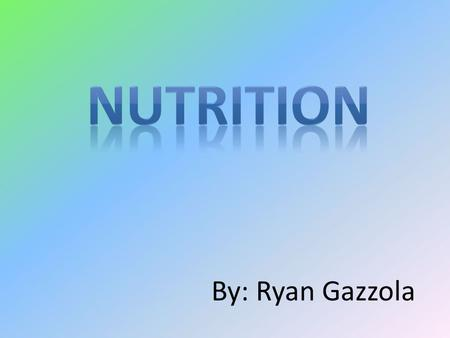 By: Ryan Gazzola. Carbohydrates Major source of energy for the body Types: – Simple– simple sugars – Complex – starches Sources: grains, pasta, fruit,