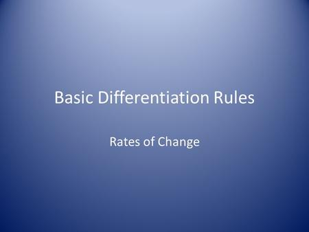 Basic Differentiation Rules Rates of Change. The Constant Rule The derivative of a constant function is 0. Why?