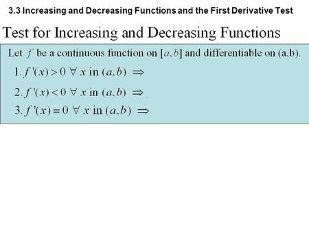 3.3 Increasing and Decreasing Functions and the First Derivative Test.