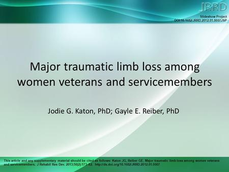 This article and any supplementary material should be cited as follows: Katon JG, Reiber GE. Major traumatic limb loss among women veterans and servicemembers.