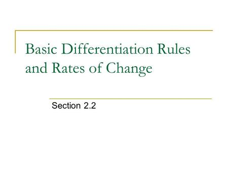 Basic Differentiation Rules and Rates of Change Section 2.2.