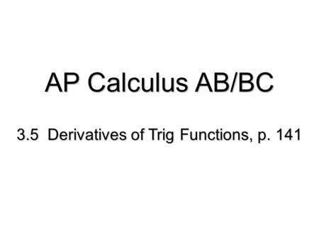3.5 Derivatives of Trig Functions, p. 141 AP Calculus AB/BC.