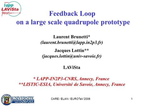 CARE / ELAN / EUROTeV 20061 Feedback Loop on a large scale quadrupole prototype Laurent Brunetti* Jacques Lottin**