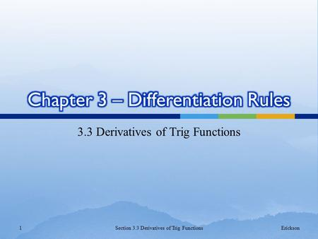 3.3 Derivatives of Trig Functions 1Section 3.3 Derivatives of Trig FunctionsErickson.
