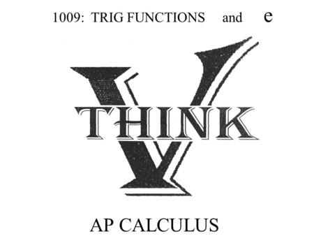 AP CALCULUS 1009: TRIG FUNCTIONS and e. Derivative of Sine -Graphically.