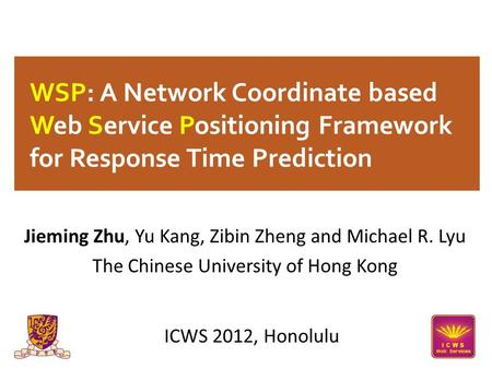 WSP: A Network Coordinate based Web Service Positioning Framework for Response Time Prediction Jieming Zhu, Yu Kang, Zibin Zheng and Michael R. Lyu The.