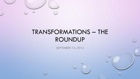 TRANSFORMATIONS – THE ROUNDUP SEPTEMBER 15, 2014.