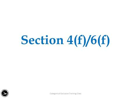 Section 4(f)/6(f) Categorical Exclusion Training Class.