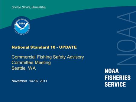 National Standard 10 - UPDATE Commercial Fishing Safety Advisory Committee Meeting Seattle, WA November 14-16, 2011.