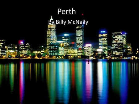 Perth By Billy McNally. Population Perth has a population of 1,650,000 and is still growing!! Perth is the city with the fourth most population. Perth.